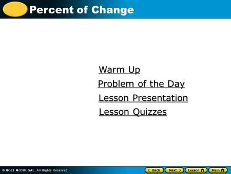 Percent of Change Warm Up Warm Up Lesson Presentation Lesson Presentation Problem of the Day Problem of the Day Lesson Quizzes Lesson Quizzes.
