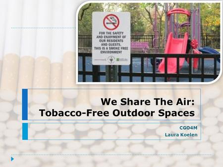 We Share The Air: Tobacco-Free Outdoor Spaces CGO4M Laura Koelen.