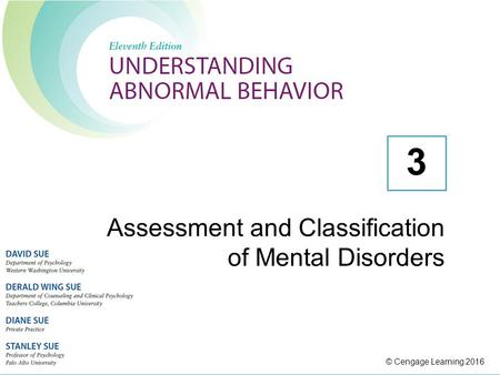 © Cengage Learning 2016 Assessment and Classification of Mental Disorders 3.
