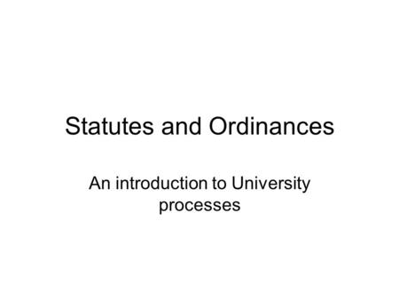 Statutes and Ordinances An introduction to University processes.
