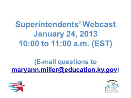Superintendents' Webcast January 24, 2013 10:00 to 11:00 a.m. (EST) ( questions to
