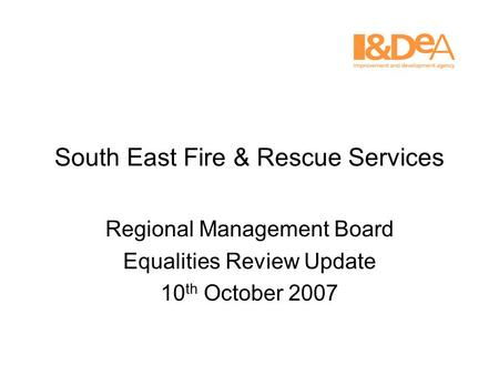 South East Fire & Rescue Services Regional Management Board Equalities Review Update 10 th October 2007.