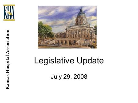 Kansas Hospital Association Legislative Update July 29, 2008.