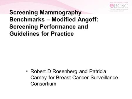 Screening Mammography Benchmarks – Modified Angoff: Screening Performance and Guidelines for Practice  Robert D Rosenberg and Patricia Carney for Breast.