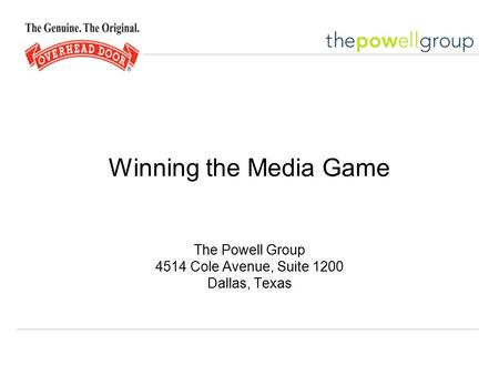 Winning the Media Game The Powell Group 4514 Cole Avenue, Suite 1200 Dallas, Texas.