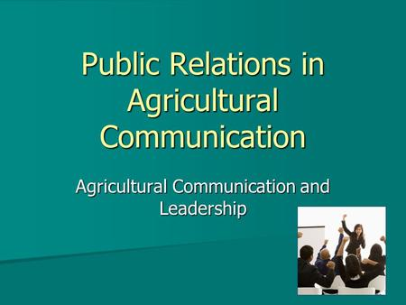 Public Relations in Agricultural Communication Agricultural Communication and Leadership.