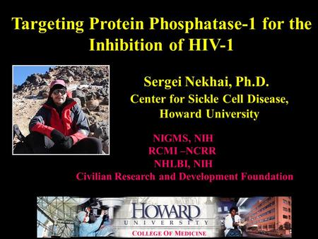 Targeting Protein Phosphatase-1 for the Inhibition of HIV-1 Sergei Nekhai, Ph.D. NIGMS, NIH RCMI –NCRR NHLBI, NIH Civilian Research and Development Foundation.