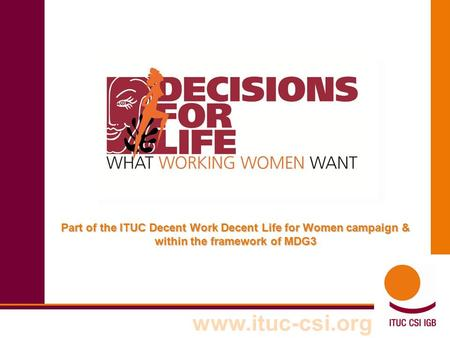 Www.ituc-csi.org Em Part of the ITUC Decent Work Decent Life for Women campaign & within the framework of MDG3.