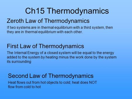 Ch15 Thermodynamics Zeroth Law of Thermodynamics If two systems are in thermal equilibrium with a third system, then they are in thermal equilibrium with.