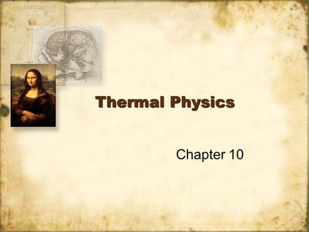 Thermal Physics Chapter 10. Thermal Physics Thermal physics looks at temperature, heat, and internal energy Heat and temperature are not the same thing.