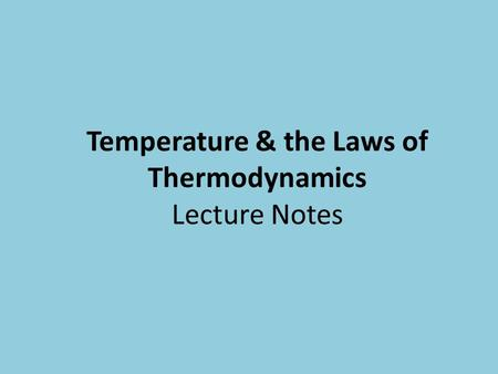 Temperature & the Laws of Thermodynamics Lecture Notes