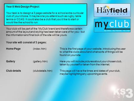 Year 8 Web Design Project Your task is to design a 3 page website for a school extra-curricular club of your choice. It maybe one you attend such as rugby,