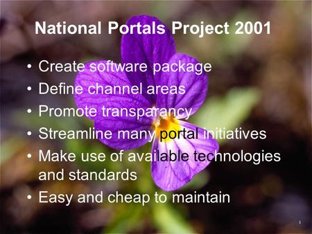 National Portals Project 2001 Create software package Define channel areas Promote transparancy Streamline many portal initiatives Make use of available.