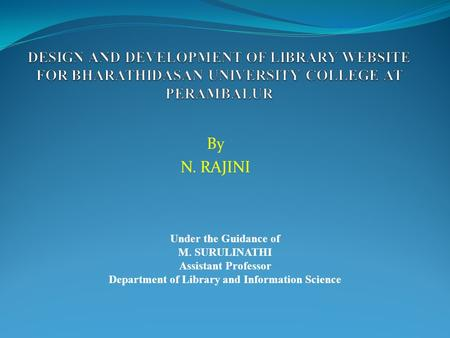 By N. RAJINI Under the Guidance of M. SURULINATHI Assistant Professor Department of Library and Information Science.