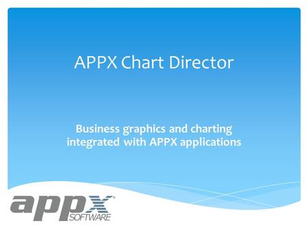 APPX Chart Director Business graphics and charting integrated with APPX applications.