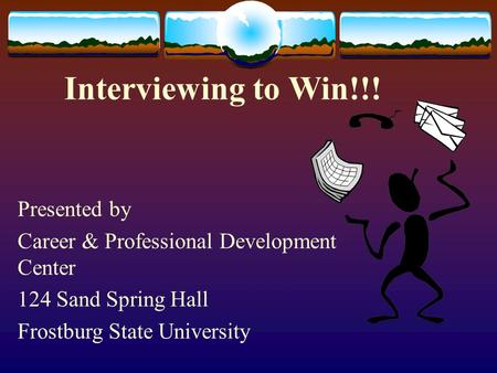 Interviewing to Win!!! Presented by Career & Professional Development Center 124 Sand Spring Hall Frostburg State University.