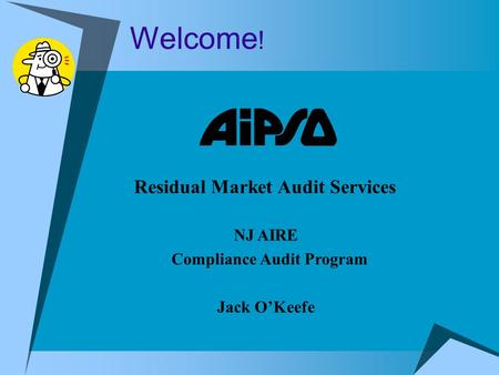 Welcome ! Residual Market Audit Services NJ AIRE Compliance Audit Program Jack O'Keefe.