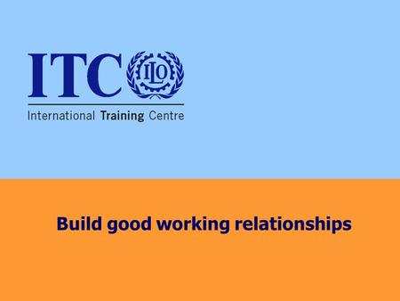 Build good working relationships
