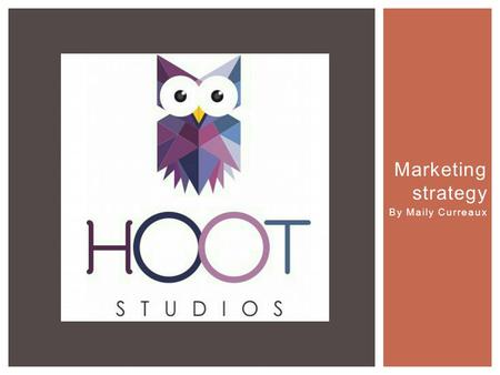 Marketing strategy By Maily Curreaux.  Hoot Studios specializes in real estate marketing with ultra HD video. The difference between Hoot Studios and.