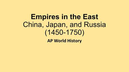 Empires in the East China, Japan, and Russia ( )