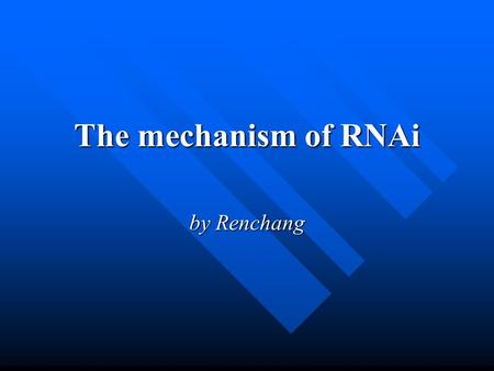 The mechanism of RNAi by Renchang. Guo S et al, a gene required for establishing polarity in C. elegans embryos, encoding a putative Ser/Thr kinase that.