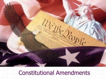 Constitutional Amendments. The Bill of Rights The promise of a bill of rights was key to ratification of the Constitution. Based on the Virginia Declaration.