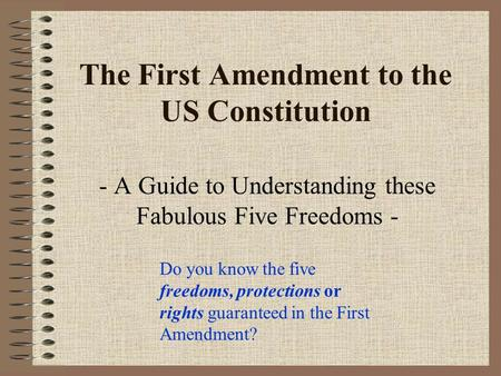 The First Amendment to the US Constitution - A Guide to Understanding these Fabulous Five Freedoms - Do you know the five freedoms, protections or rights.