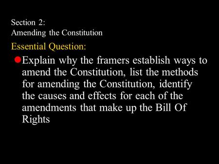 Section 2: Amending the Constitution Essential Question: Explain why the framers establish ways to amend the Constitution, list the methods for amending.