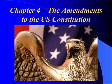 Chapter 4 – The Amendments to the US Constitution.