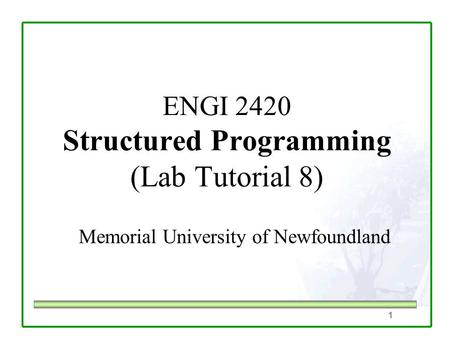 1 ENGI 2420 Structured Programming (Lab Tutorial 8) Memorial University of Newfoundland.
