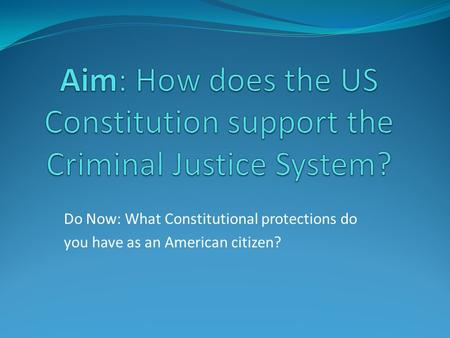 Do Now: What Constitutional protections do you have as an American citizen?