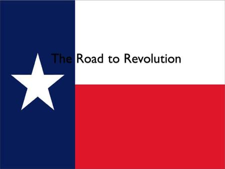 The Road to Revolution. Constitution of 1824 After Mexico won its indpendence it divided into states ◦ Texas becomes Coahuila y Tejas.