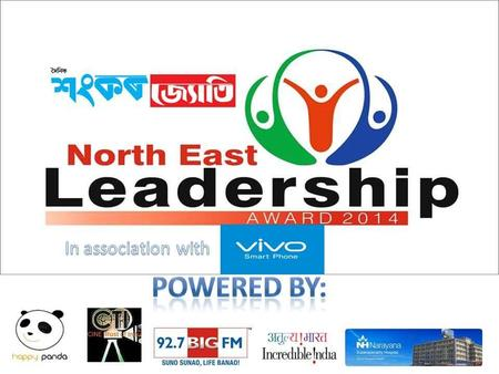 NORTH EAST LEADERSHIP AWARD 2014 VANUE: GAUHATI MEDICAL COLLEGE AUDITORIUM HAPENNING DATE: 16/05/2015 EVENT TYPE: AWARD AND CULTURAL.