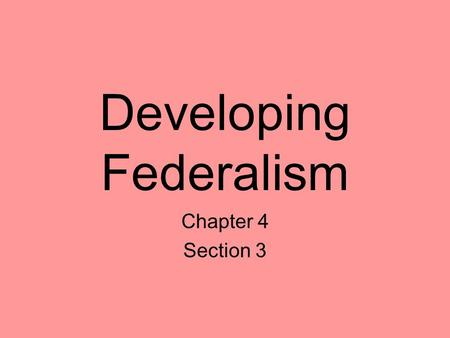 Developing Federalism Chapter 4 Section 3. States' Rightists and Nationalists The states' rights position is the view of federalism that favors state.