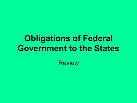 Obligations of Federal Government to the States Review.