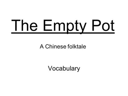 The Empty Pot A Chinese folktale Vocabulary. emperor the male ruler of an empire The Emperor was very old and needed to chose a successor.