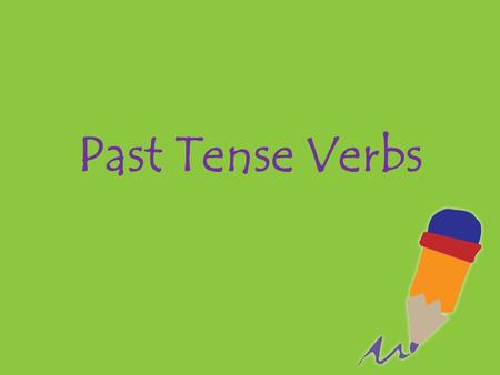 Past Tense Verbs. Verbs that tell about an action that happened in the past are called past tense verbs.