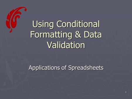 1 Using Conditional Formatting & Data Validation Applications of Spreadsheets.