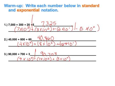Warm-up: Write each number below in standard and exponential notation. 1.) 7,000 + 300 + 20 +5 2.) 40,000 + 800 + 60 3.) 90,000 + 700 + 3.