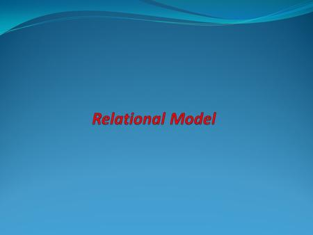 The relational model A data model (in general) : Integrated collection of concepts for describing data (data requirements). Relational model was introduced.