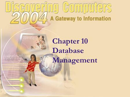 Chapter 10 Database Management. Data and Information How are data and information related? p. 10.02 Fig. 10-1 Next processing data stored on disk Step.