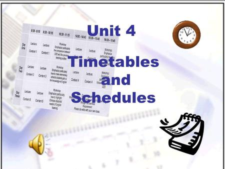 Timetables and Schedules Unit 4. New Practical English I Unit 4 Session 3 Section III Maintaining a Sharp Eye Section IV Trying Your Hand.