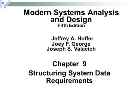Chapter 9 Structuring System Data Requirements Modern Systems Analysis and Design Fifth Edition Jeffrey A. Hoffer Joey F. George Joseph S. Valacich.