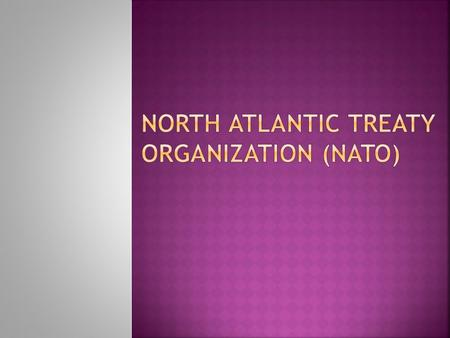  The North Atlantic Treaty Organization (NATO) also called the (North) Atlantic Alliance, is an inter governmental military alliance based on the North.