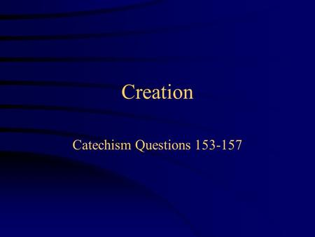 Creation Catechism Questions 153-157. What does the Bible tell us about God's creation of the world?