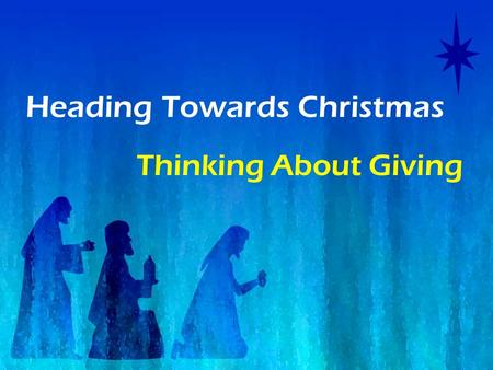 Heading Towards Christmas Thinking About Giving. No one has ever become poor by giving. Anne Frank.