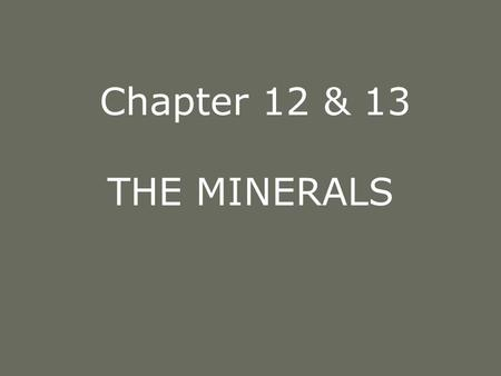 Chapter 12 & 13 THE MINERALS The Minerals - An Overview Inorganic elements Retain their chemical identity in the body Can be toxic if taken in excess.