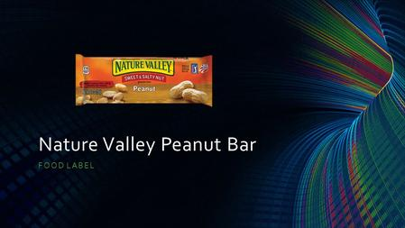 Nature Valley Peanut Bar FOOD LABEL. Top 3 Ingredients of the Peanut Bar 1)Roasted Peanuts 2)Corn Syrup 3)Sugar.