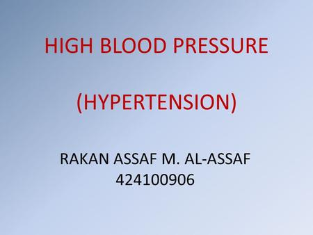 HIGH BLOOD PRESSURE (HYPERTENSION) RAKAN ASSAF M. AL-ASSAF 424100906.
