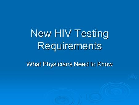 New HIV Testing Requirements What Physicians Need to Know.